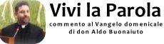 Vivi la Parola - di don Aldo Buonaiuto